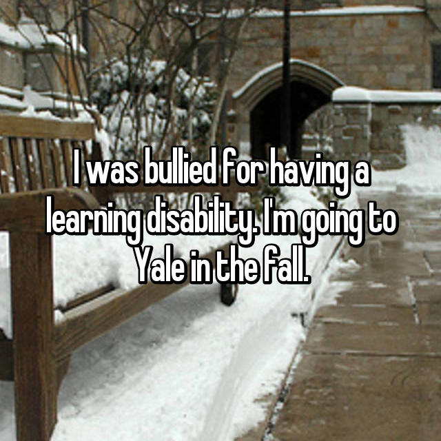 I was bullied for having a learning disability. I'm going to Yale in the fall.
