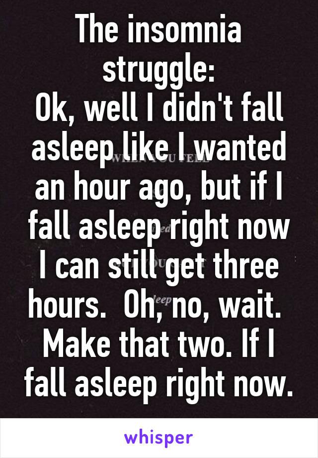 The insomnia struggle ok well i didnt fall asleep like i wanted the insomnia struggle ok well i didnt fall asleep like i wanted ccuart Gallery