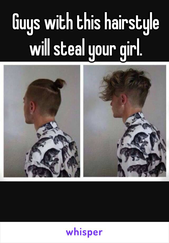 With This Hairstyle Will Steal Your Girl - Hairstyle steal your girl