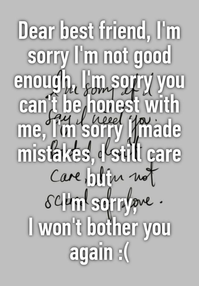 Dear best friend, I'm sorry I'm not good enough, I'm sorry you can't