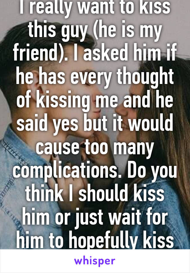 To when a guy kiss time wants you all the What Does