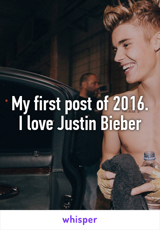 My first post of 2016. I love Justin Bieber