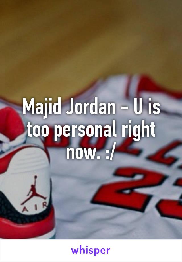 Majid Jordan - U is too personal right now. :/