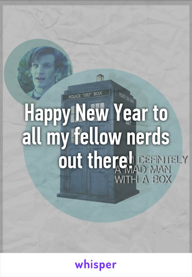 Happy New Year to all my fellow nerds out there!