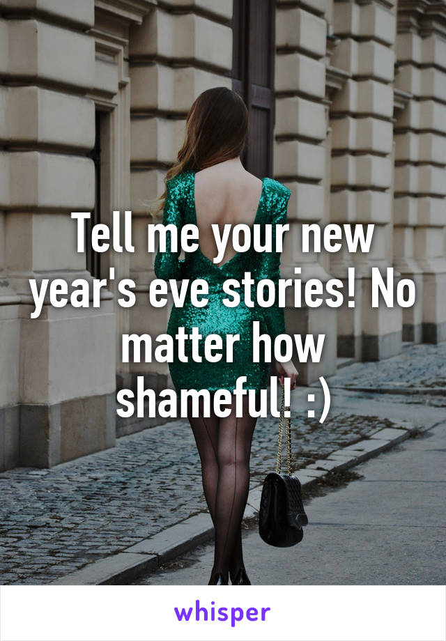 Tell me your new year's eve stories! No matter how shameful! :)
