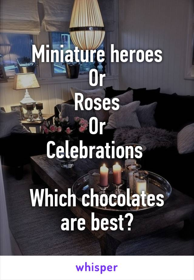 Miniature heroes Or Roses Or Celebrations   Which chocolates are best?