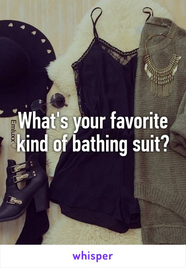 What's your favorite kind of bathing suit?