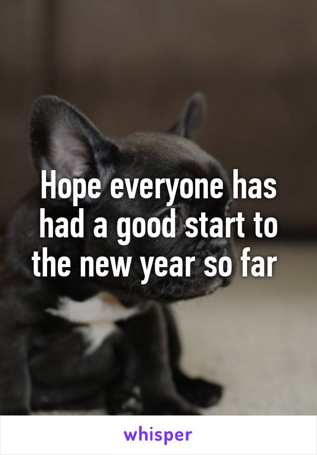 Hope everyone has had a good start to the new year so far