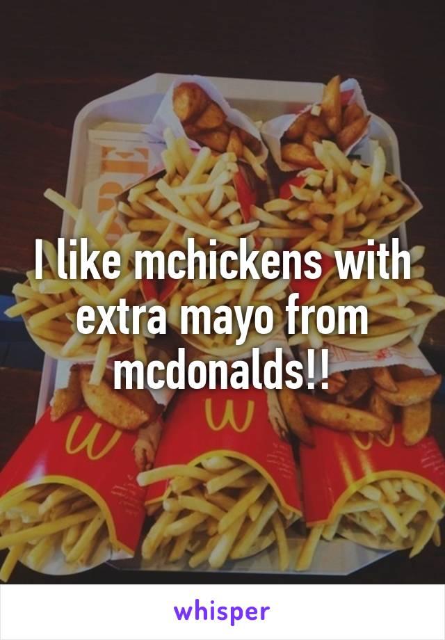 I like mchickens with extra mayo from mcdonalds!!