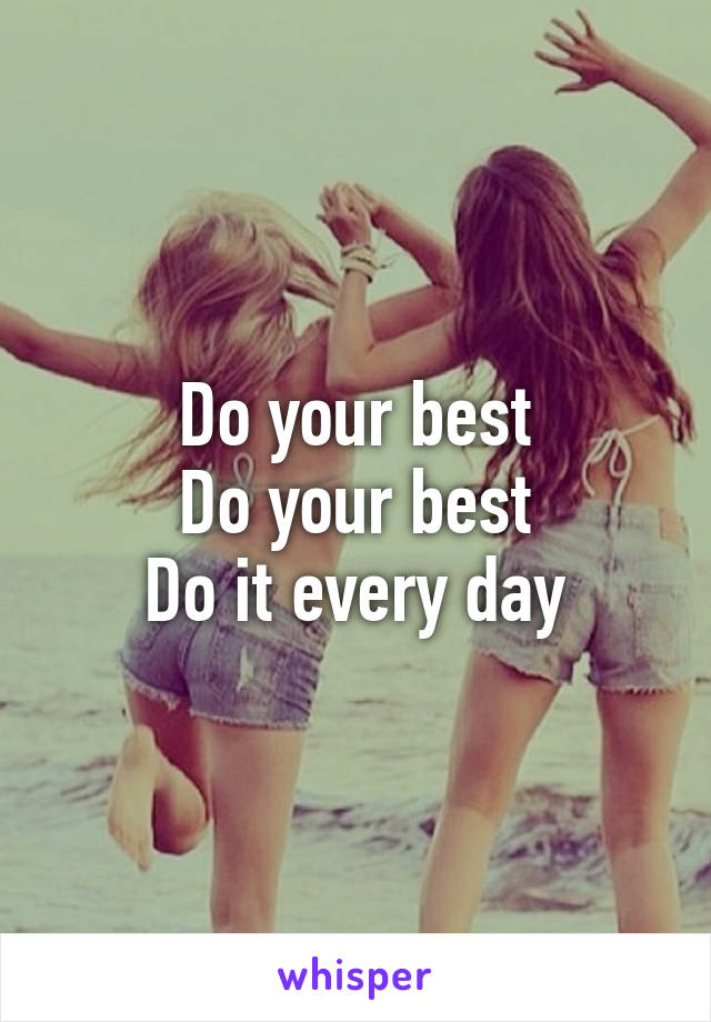 Do your best Do your best Do it every day