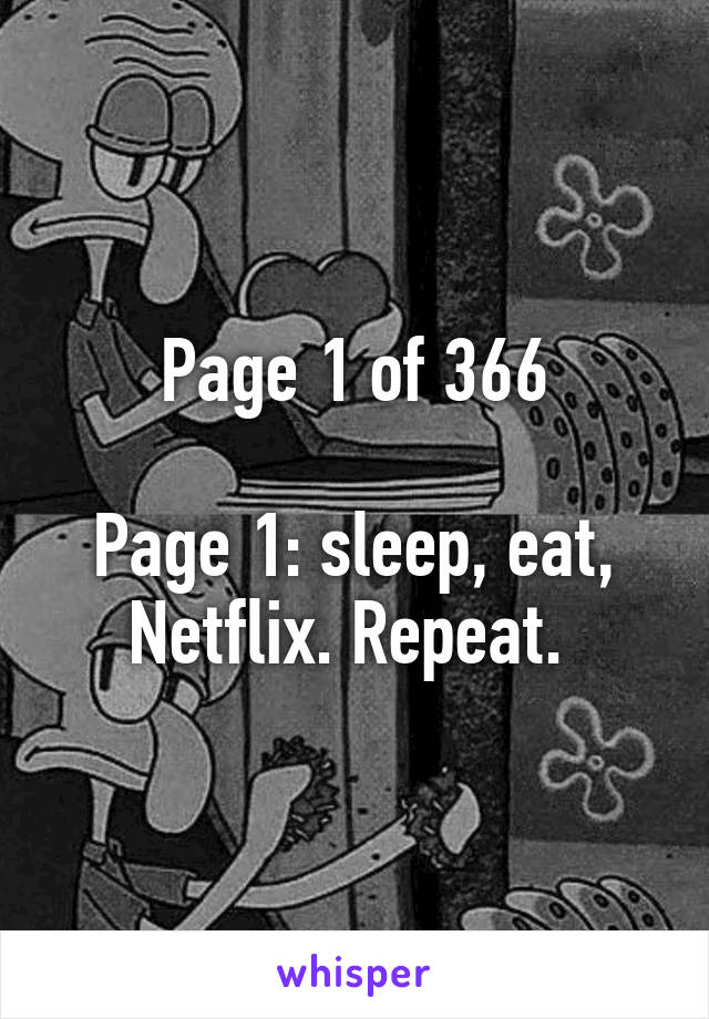 Page 1 of 366  Page 1: sleep, eat, Netflix. Repeat.