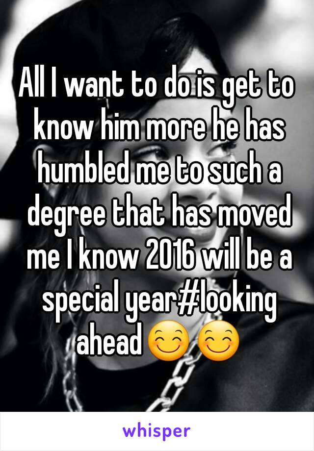 All I want to do is get to know him more he has humbled me to such a degree that has moved me I know 2016 will be a special year#looking ahead😊😊