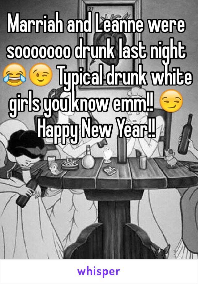 Marriah and Leanne were sooooooo drunk last night 😂😉 Typical drunk white girls you know emm!! 😏Happy New Year!!