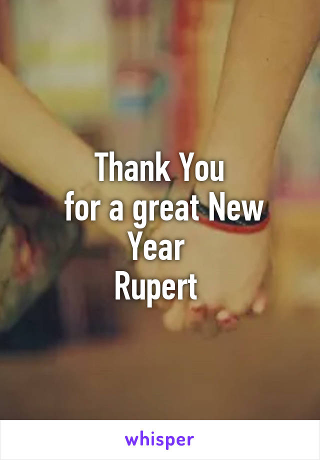 Thank You  for a great New Year  Rupert