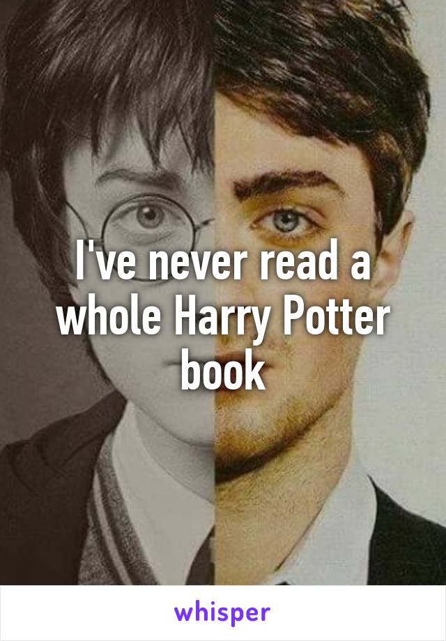 I've never read a whole Harry Potter book