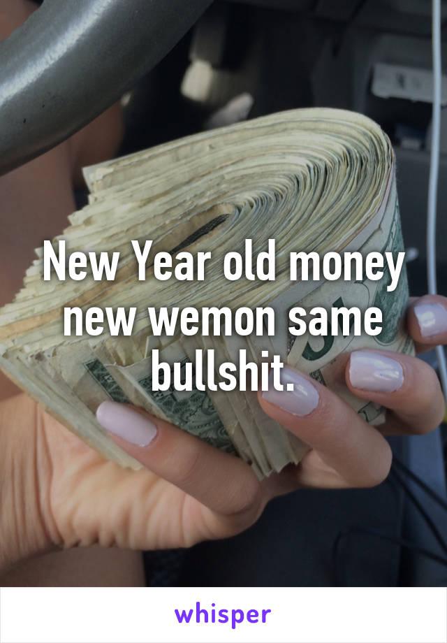 New Year old money new wemon same bullshit.