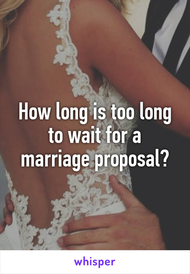 How long is too long to wait for a marriage proposal?