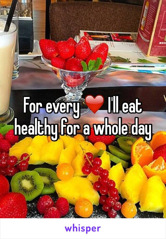 For every ❤️ I'll eat healthy for a whole day