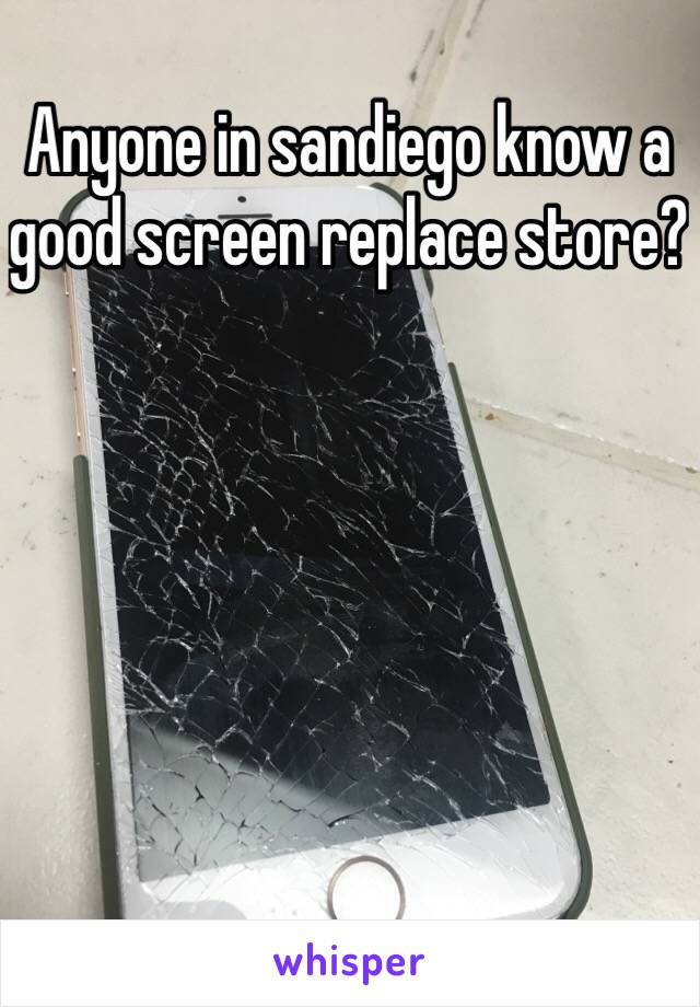 Anyone in sandiego know a good screen replace store?