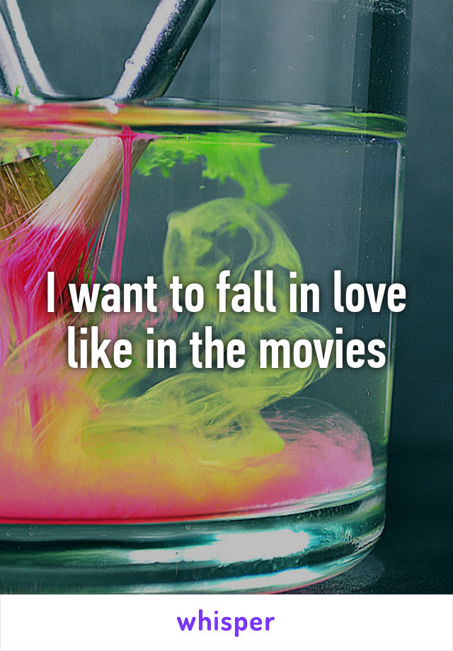I want to fall in love like in the movies