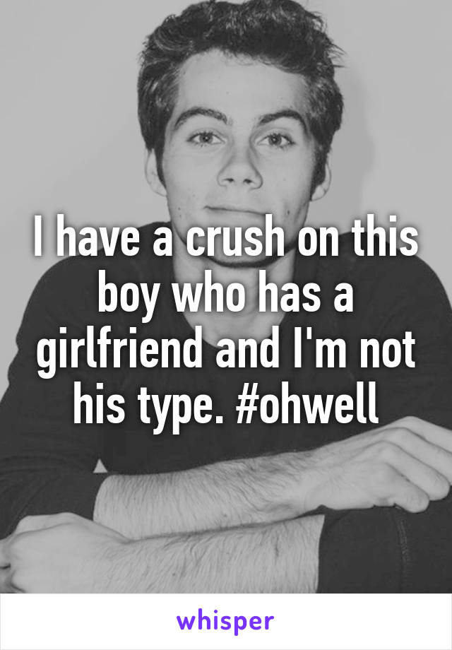 I have a crush on this boy who has a girlfriend and I'm not his type. #ohwell