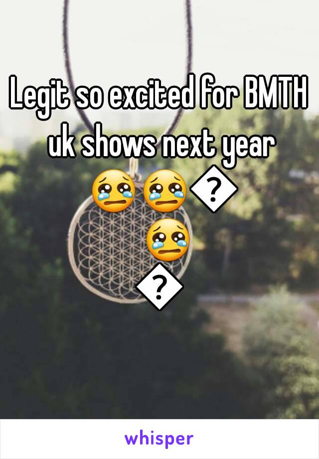 Legit so excited for BMTH uk shows next year 😢😢😢😢😢