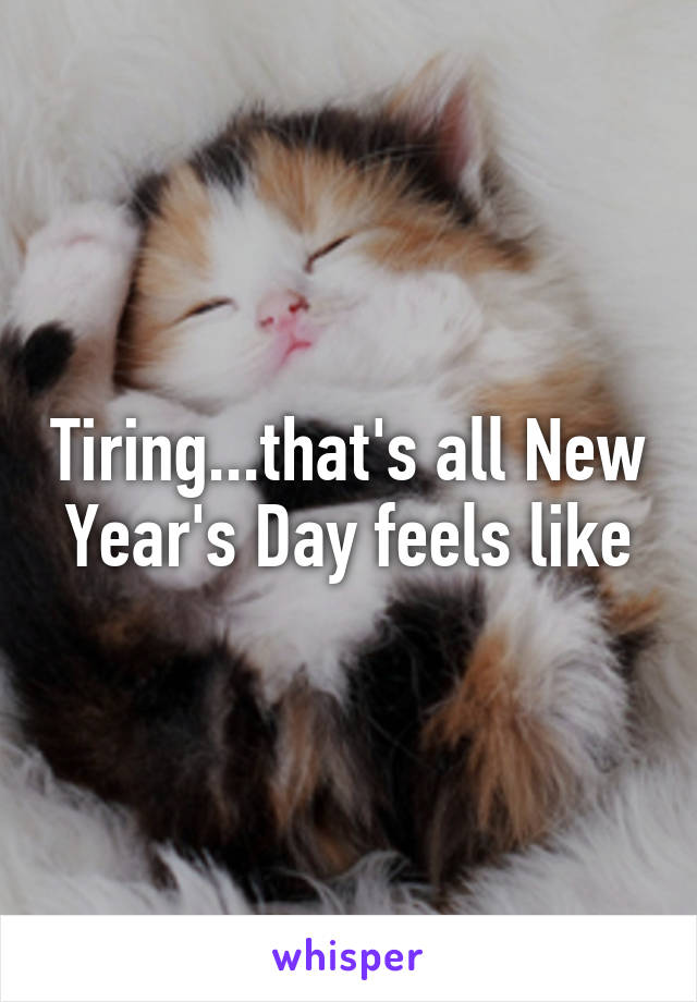 Tiring...that's all New Year's Day feels like