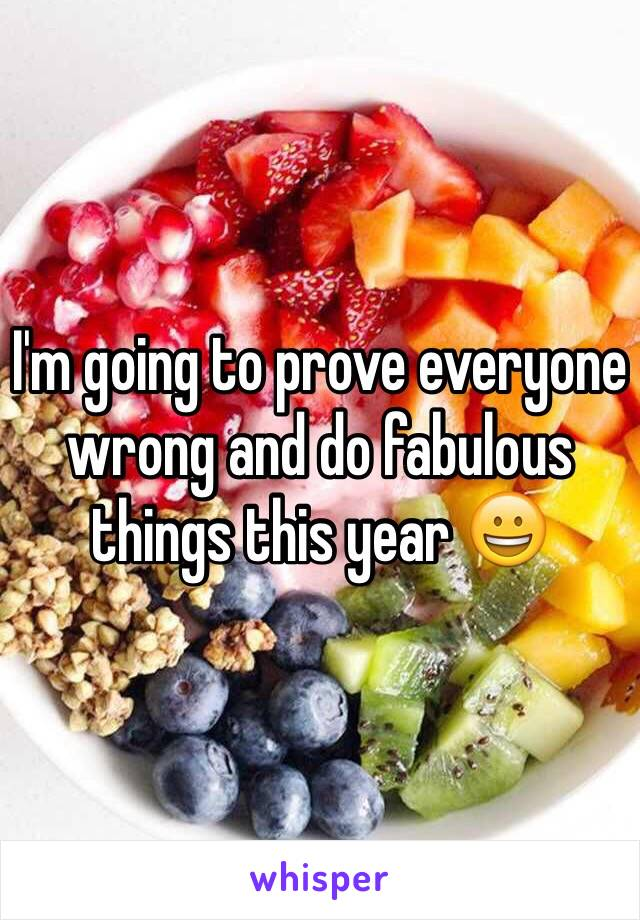 I'm going to prove everyone wrong and do fabulous things this year 😀