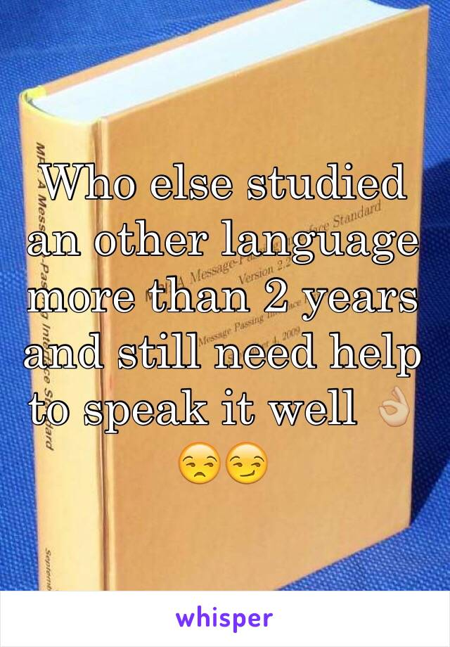Who else studied an other language more than 2 years  and still need help to speak it well 👌🏼😒😏