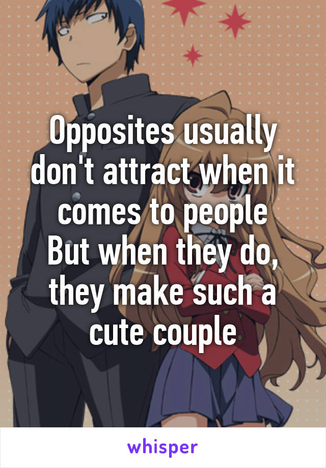 Opposites usually don't attract when it comes to people But when they do, they make such a cute couple