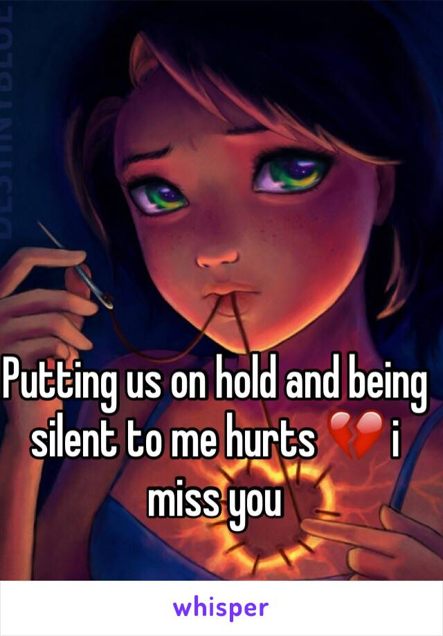 Putting us on hold and being silent to me hurts 💔 i miss you