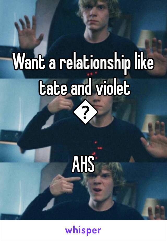 Want a relationship like tate and violet 💀 AHS