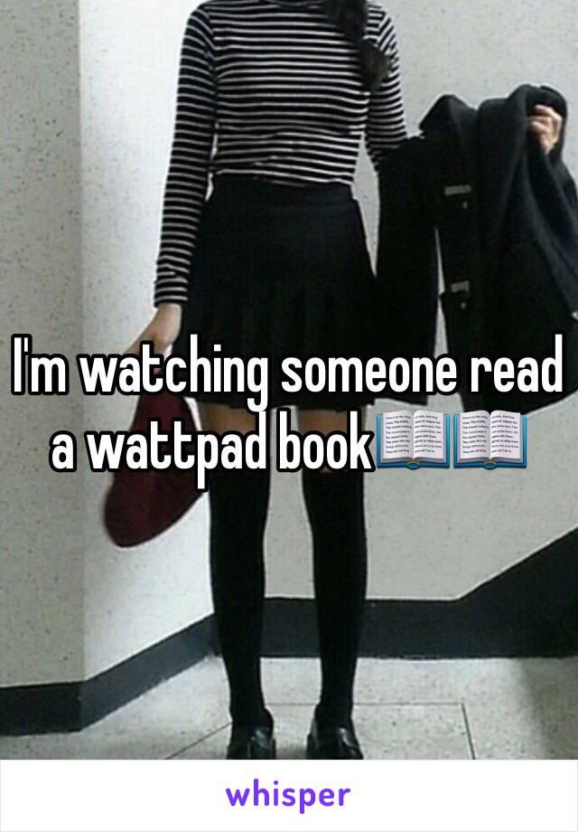 I'm watching someone read a wattpad book📖📖