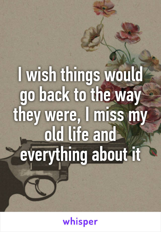 I Wish Things Would Go Back To The Way They Were, I Miss