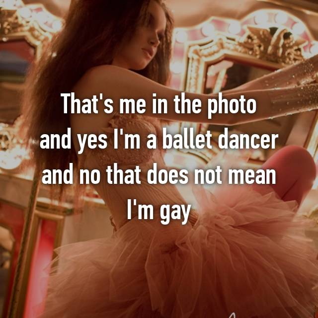That's me in the photo and yes I'm a ballet dancer and no that does not mean I'm gay