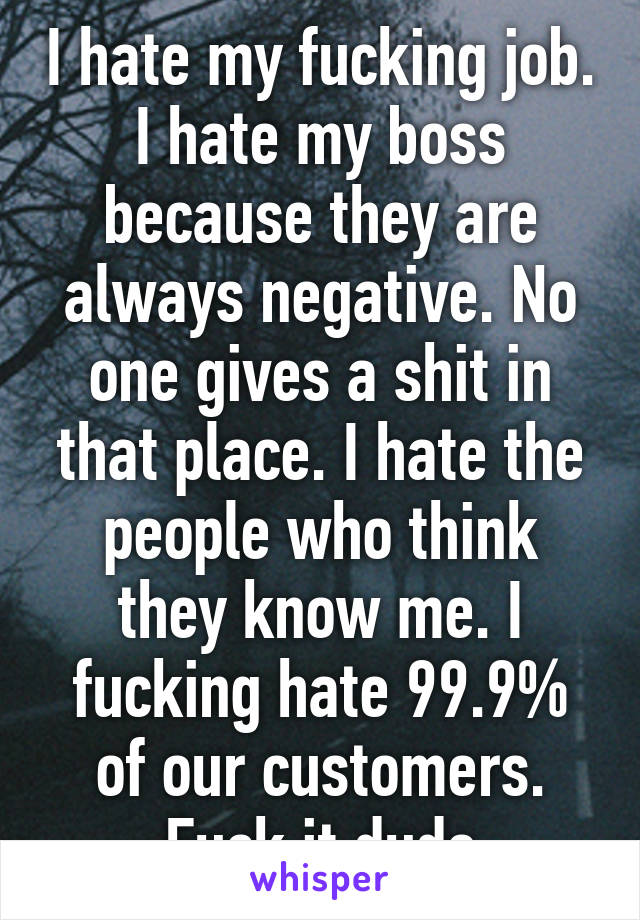 i hate my fucking job i hate my boss because they are always negative - I Hate My Boss I Hate My Job