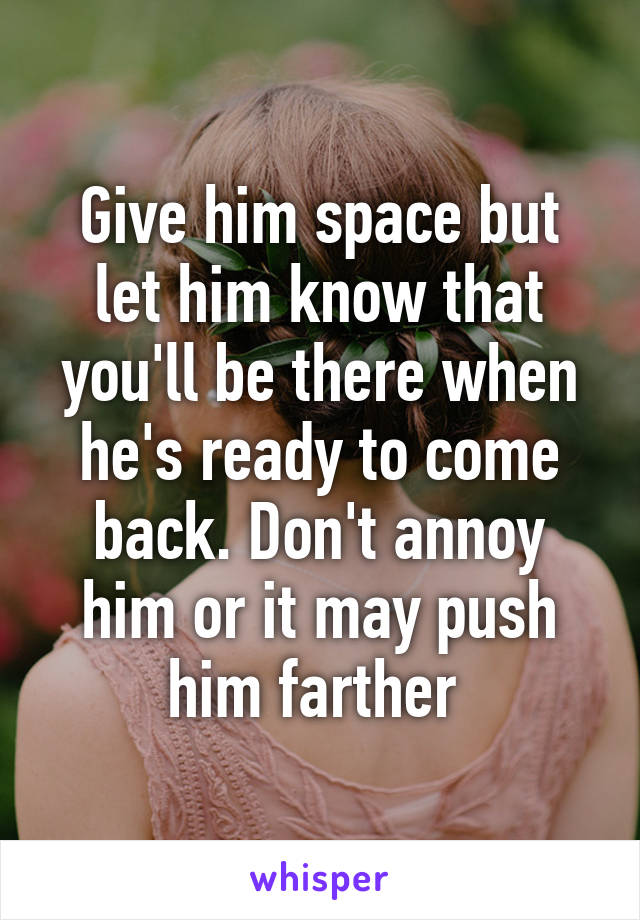 If You Give Him Space Will He Come Back