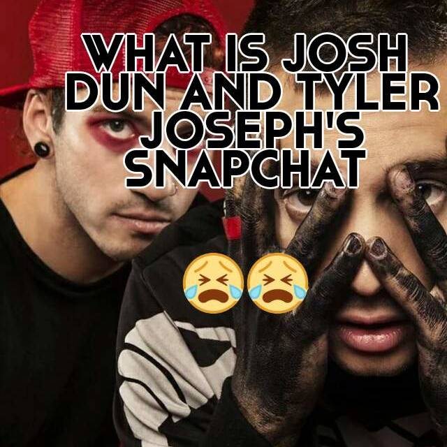 EARLINE: What is tyler joseph snapchat