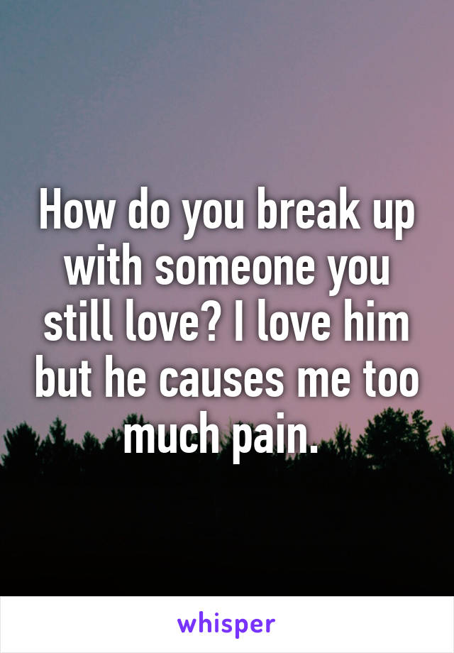When You Break Up With Someone You Love