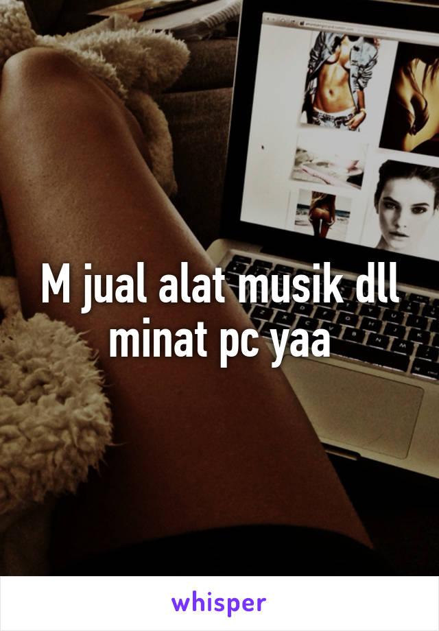 M jual alat musik dll minat pc yaa