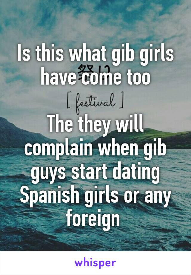 Is this what gib girls have come too  The they will complain when gib guys start dating Spanish girls or any foreign