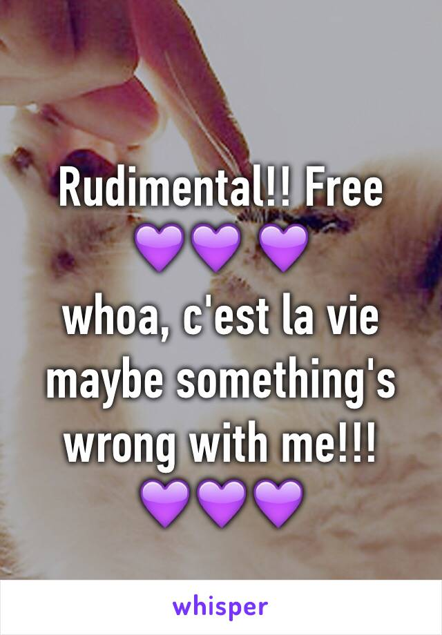 Rudimental!! Free  💜💜 💜 whoa, c'est la vie  maybe something's wrong with me!!!  💜💜💜