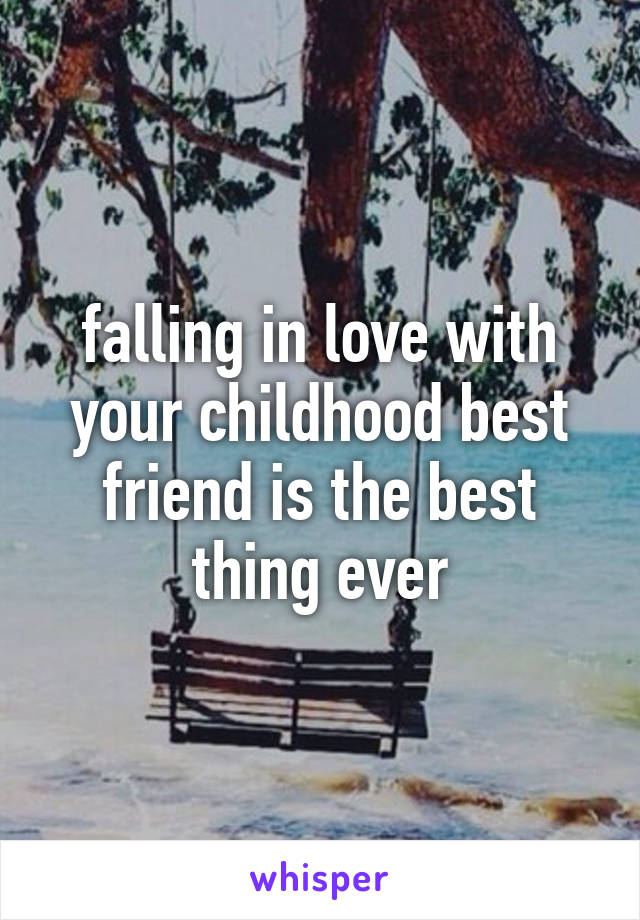 falling in love with your childhood best friend is the best thing ever