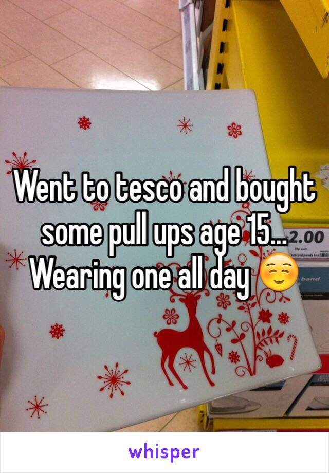 Went to tesco and bought some pull ups age 15... Wearing one all day ☺️