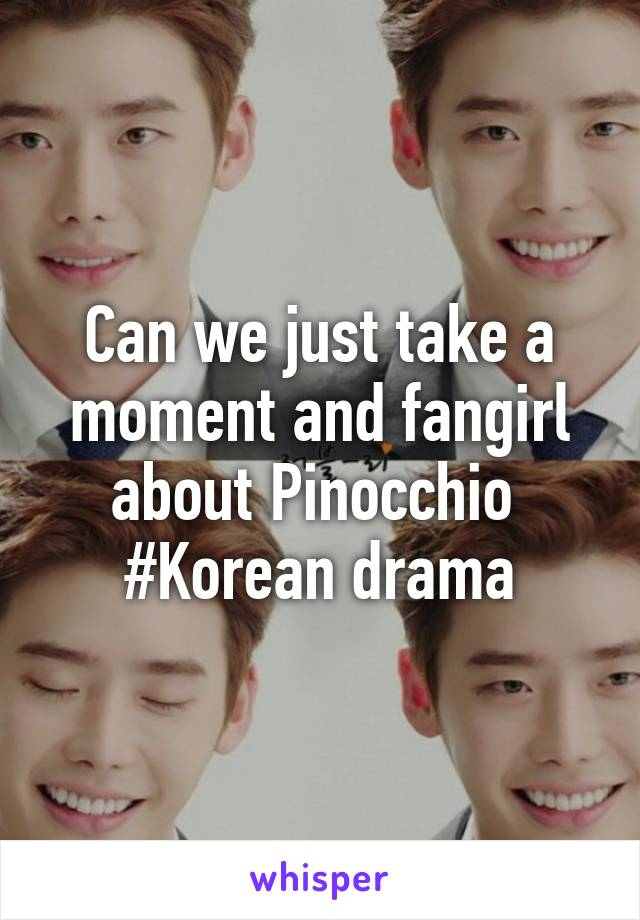 Can we just take a moment and fangirl about Pinocchio  #Korean drama