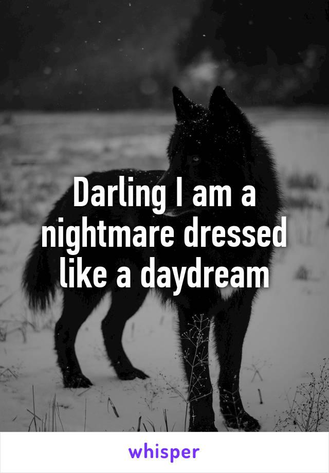 Darling I am a nightmare dressed like a daydream