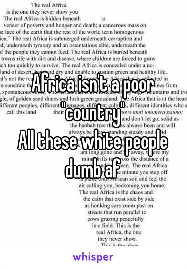 """Africa isn't a poor """"country""""  All these white people dumb af"""