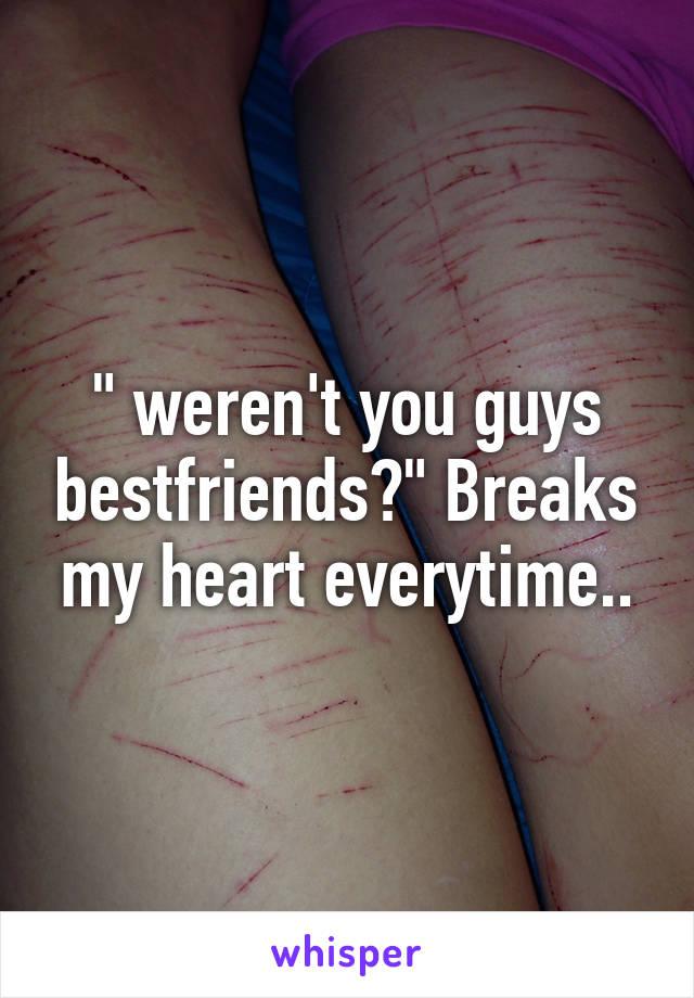 """ weren't you guys bestfriends?"" Breaks my heart everytime.."