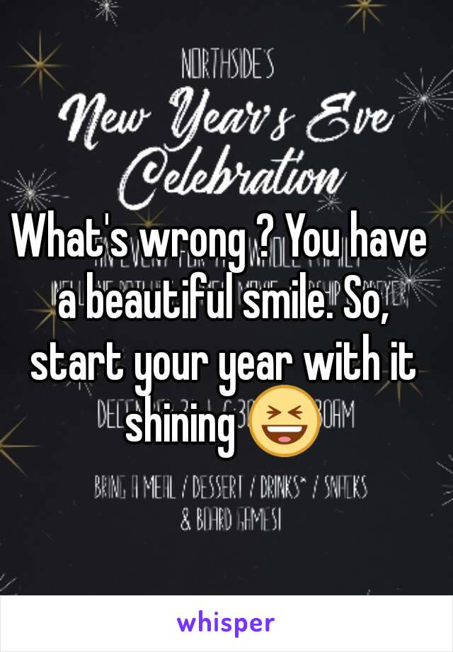 What's wrong ? You have a beautiful smile. So, start your year with it shining 😆