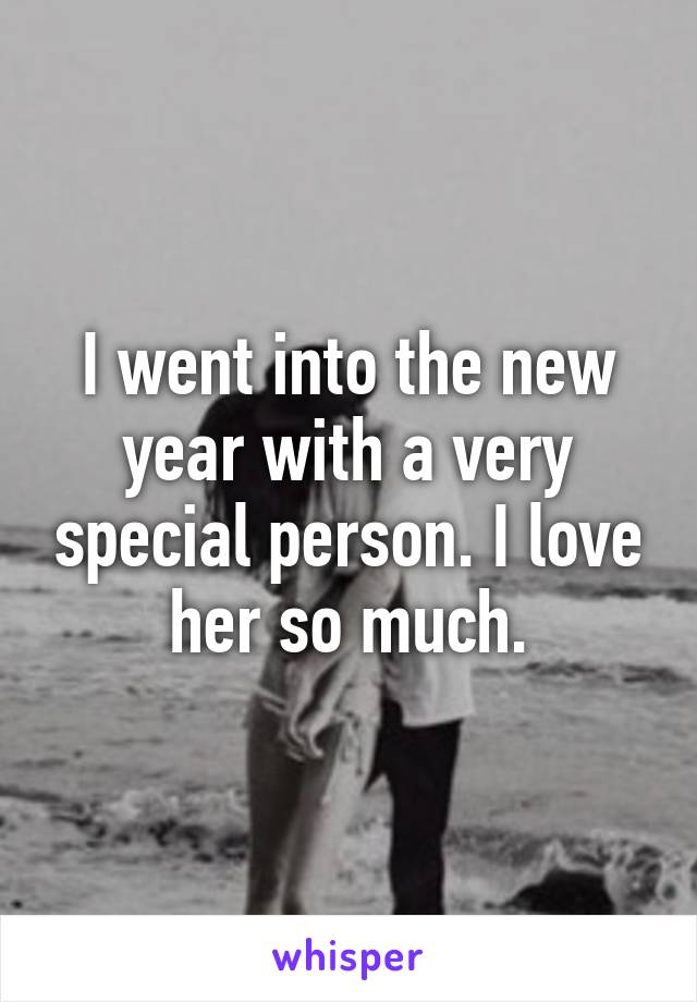 I went into the new year with a very special person. I love her so much.